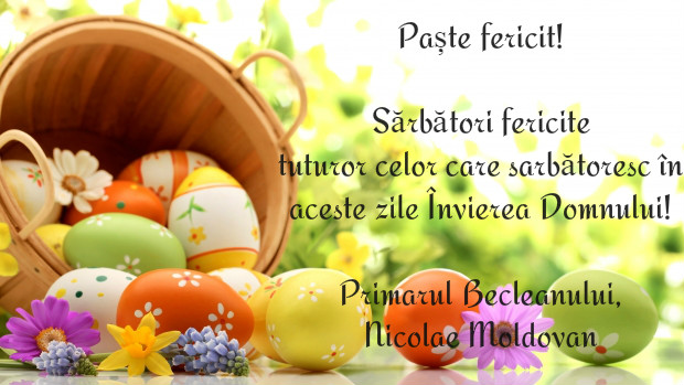 Mesajul primarului Nicolae Moldovan pentru toți cei care sărbătoresc Paștele în aceste zile
